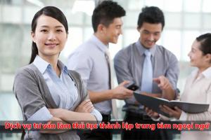 Dịch vụ tư vấn làm thủ tục thành lập trung tâm ngoại ngữ